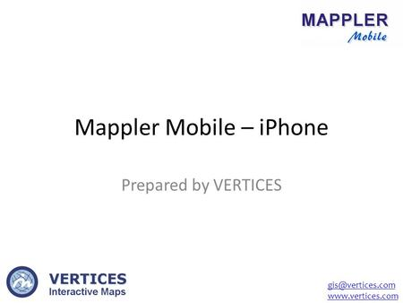 Mappler Mobile – iPhone Prepared by VERTICES