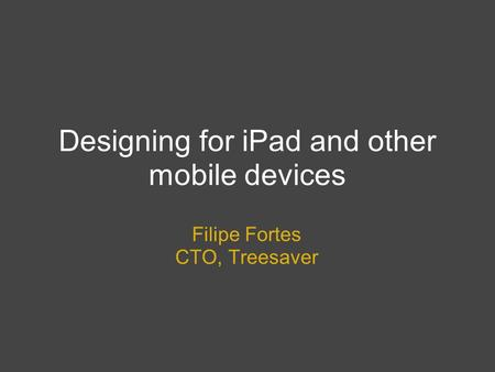 Designing for iPad and other mobile devices Filipe Fortes CTO, Treesaver.