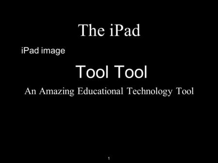 1 The iPad Tool Tool An Amazing Educational Technology Tool iPad image.