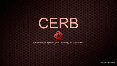 CERB authentication system ideal (not only) for crisis times! copyright 2009 by Wheel.