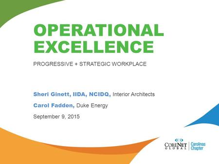 Sheri Ginett, IIDA, NCIDQ, Interior Architects Carol Fadden, Duke Energy September 9, 2015 OPERATIONAL EXCELLENCE PROGRESSIVE + STRATEGIC WORKPLACE.