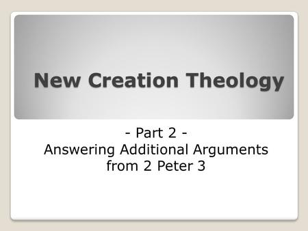 New Creation Theology - Part 2 - Answering Additional Arguments from 2 Peter 3.