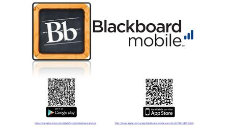 Https://market.android.com/details?id=com.blackboard.androidhttp://itunes.apple.com/us/app/blackboard-mobile-learn-for/id376413870?mt=8.