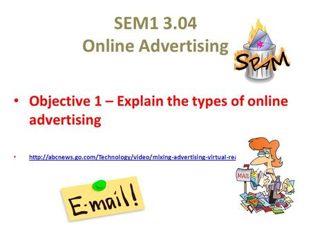 SEM1 3.04 Online Advertising Objective 1 – Explain the types of online advertising