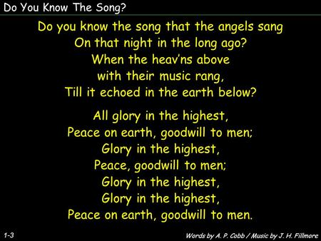 Do You Know The Song? 1-3 Do you know the song that the angels sang On that night in the long ago? When the heav'ns above with their music rang, Till it.