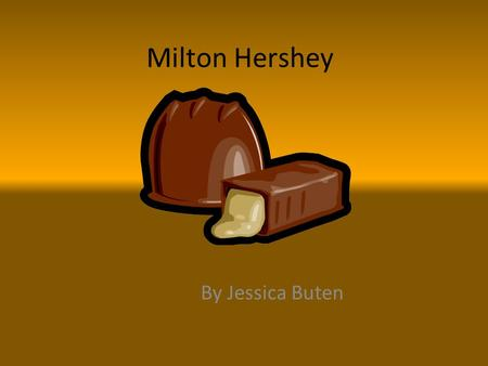Milton Hershey By Jessica Buten. Life Facts Milton Snavely Hershey was born on Sept. 13, 1857 and was an only child In 1898, Milton got married to Catherine.