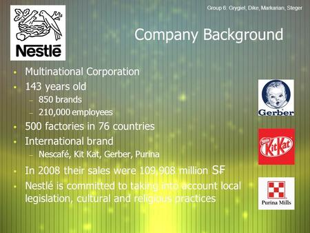 Group 6: Grygiel, Dike, Markarian, Steger Company Background Multinational Corporation 143 years old  850 brands  210,000 employees 500 factories in.