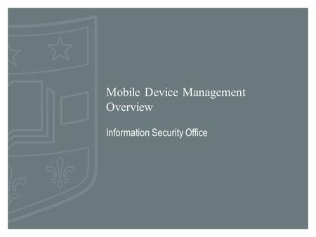 Mobile Device Management Overview Information Security Office.