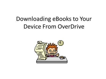 Downloading eBooks to Your Device From OverDrive.