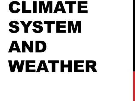 CLIMATE SYSTEM AND WEATHER. WEATHER Weather refers to: The state of the atmosphere in a particular place and time. Weather occurs over short time periods.