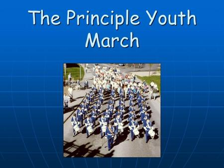 The Principle Youth March. We are the youth, soldiers of the Truth, called by our God on high; Now is the time, march to the world, sounding the battle.