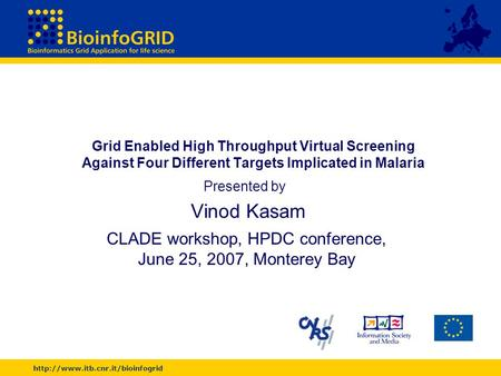 Grid Enabled High Throughput Virtual Screening Against Four Different Targets Implicated in Malaria Presented by Vinod.
