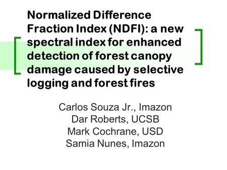 Normalized Difference Fraction Index (NDFI): a new spectral index for enhanced detection of forest canopy damage caused by selective logging and forest.