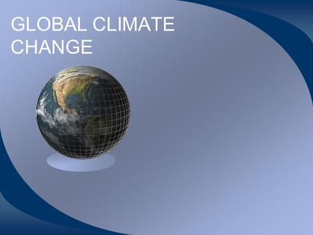 GLOBAL CLIMATE CHANGE. WHAT IS THE GREENHOUSE EFFECT? LIGHT ENERGY IS CONVERTED TO HEAT ENERGY - INFRARED RADIATION HEAT IS TRAPPED BY GASES AROUND THE.