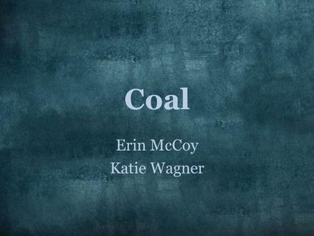 Coal Erin McCoy Katie Wagner. How does coal work? combustible sedimentary rock Mostly carbon and hydrocarbons Energy locked in coal is released when burned.
