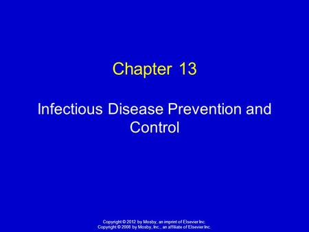 1 Copyright © 2012 by Mosby, an imprint of Elsevier Inc. Copyright © 2008 by Mosby, Inc., an affiliate of Elsevier Inc. Chapter 13 Infectious Disease Prevention.