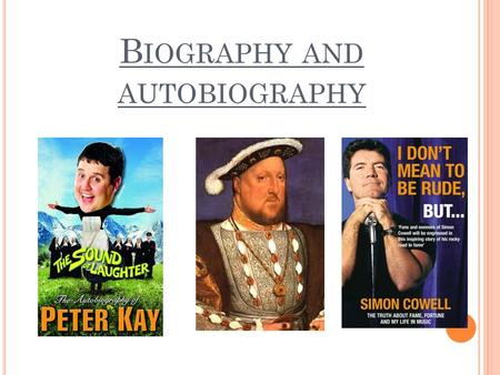 B IOGRAPHY AND AUTOBIOGRAPHY. WALT WALT: To continue looking at biographies and autobiographies.