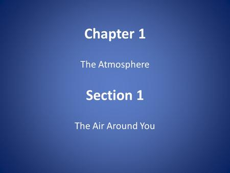 Chapter 1 The Atmosphere Section 1 The Air Around You.