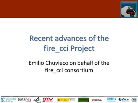 Click to edit Master title style Recent advances of the fire_cci Project Emilio Chuvieco on behalf of the fire_cci consortium.