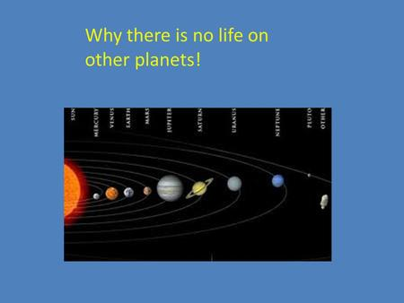 Why there is no life on other planets!. order for life to exist on other planets, there obviously has to be other planets. Currently, we haven't seen.