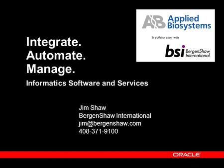 Informatics Software and Services Jim Shaw BergenShaw International 408-371-9100 Integrate. Automate. Manage. Your company Logo In collaboration.