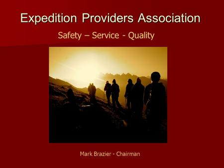 Expedition Providers Association Safety – Service - Quality Mark Brazier - Chairman.