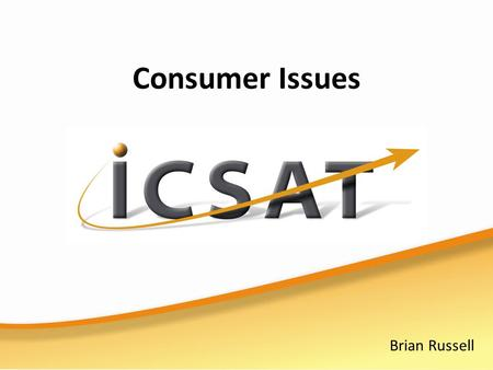 Consumer Issues Brian Russell. Exam expectations Issues associated with Consumer Protection and analysing products are regularly tested in the written.
