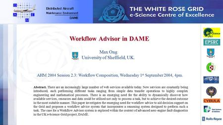 Max Ong University of Sheffield, UK. AHM 2004 Session 2.3: Workflow Composition, Wednesday 1 st September 2004, 4pm. Workflow Advisor in DAME Abstract.