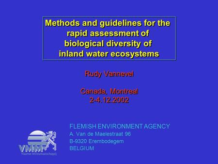 Rudy Vannevel Canada, Montreal 2-4.12.2002 FLEMISH ENVIRONMENT AGENCY A. Van de Maelestraat 96 B-9320 Erembodegem BELGIUM Methods and guidelines for the.