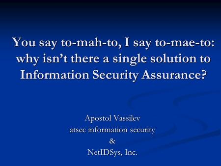 You say to-mah-to, I say to-mae-to: why isn't there a single solution to Information Security Assurance? Apostol Vassilev atsec information security &
