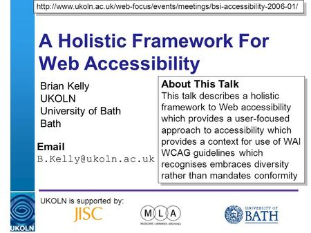 A centre of expertise in digital information managementwww.ukoln.ac.uk A Holistic Framework For Web Accessibility Brian Kelly UKOLN University of Bath.