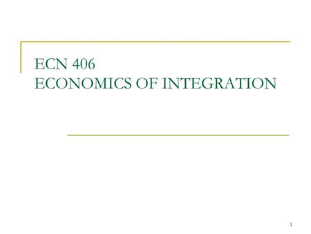 1 ECN 406 ECONOMICS OF INTEGRATION. 2 3 4 5 6.