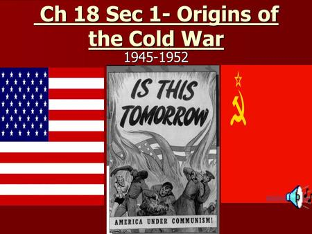 Ch 18 Sec 1- Origins of the Cold War Ch 18 Sec 1- Origins of the Cold War1945-1952.