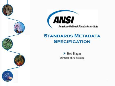 1  Bob Hager Director of Publishing Standards Metadata Specification.