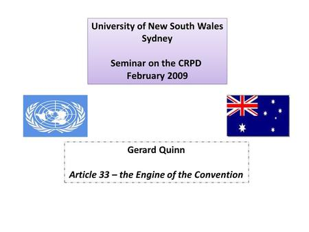 University of New South Wales Sydney Seminar on the CRPD February 2009 University of New South Wales Sydney Seminar on the CRPD February 2009 Gerard Quinn.