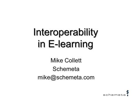 Mike Collett Schemeta Interoperability in E-learning.