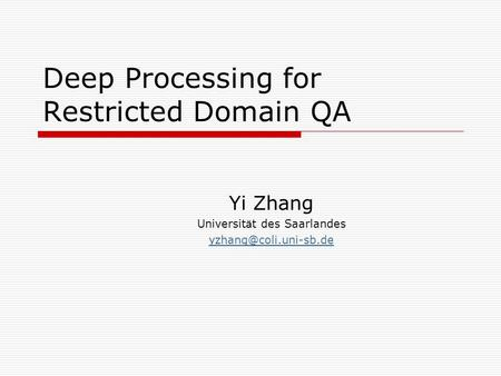 Deep Processing for Restricted Domain QA Yi Zhang Universit ä t des Saarlandes
