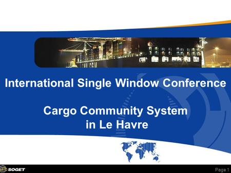 Page 1 International Single Window Conference Cargo Community System in Le Havre.