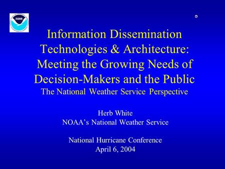 Information Dissemination Technologies & Architecture: Meeting the Growing Needs of Decision-Makers and the Public The National Weather Service Perspective.