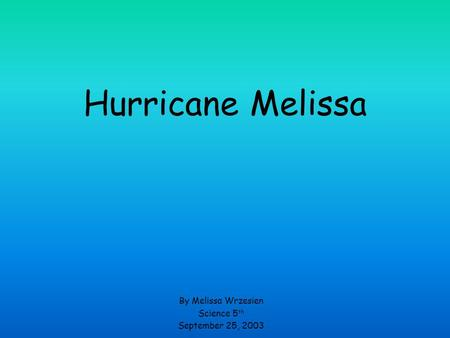 Hurricane Melissa By Melissa Wrzesien Science 5 th September 25, 2003.