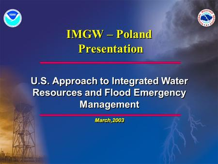 IMGW – Poland Presentation U.S. Approach to Integrated Water Resources and Flood Emergency Management March,2003 U.S. Approach to Integrated Water Resources.