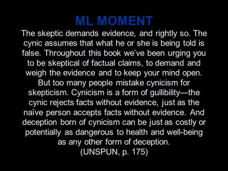 ML MOMENT The skeptic demands evidence, and rightly so. The cynic assumes that what he or she is being told is false. Throughout this book we've been urging.