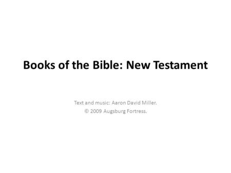 Books of the Bible: New Testament Text and music: Aaron David Miller. © 2009 Augsburg Fortress.