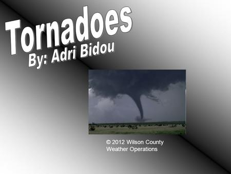 © 2012 Wilson County Weather Operations. A tornado is a violent, whirling windstorm that crosses land in a narrow path and can result from wind shears.