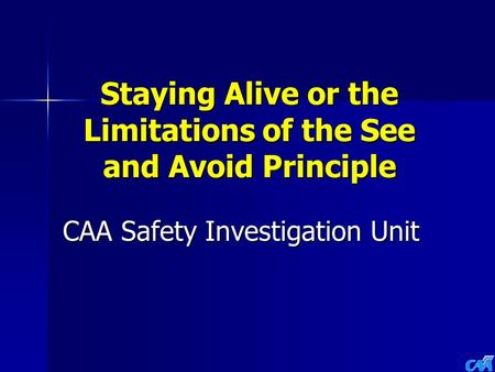 Staying Alive or the Limitations of the See and Avoid Principle CAA Safety Investigation Unit.