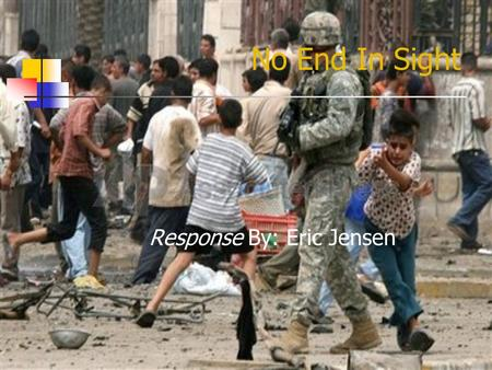 No End In Sight Response By: Eric Jensen. U.S Casualties and Soldiers Wounded As of March 16, 2010, there have been 4,388 American casualties during the.
