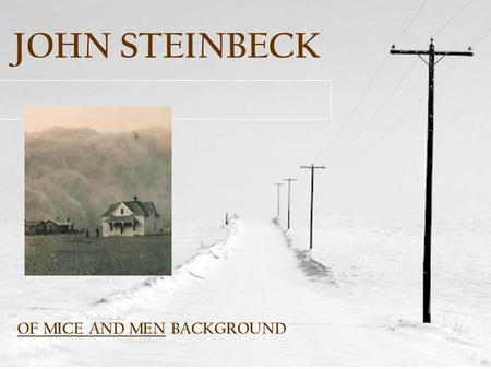 JOHN STEINBECK OF MICE AND MEN BACKGROUND STEINBECK—HIS LIFE AND WORKS STEINBECK—HIS LIFE AND WORKS A. BORN IN SALINAS, CALIFORNIA (1902) B. FIRST THREE.