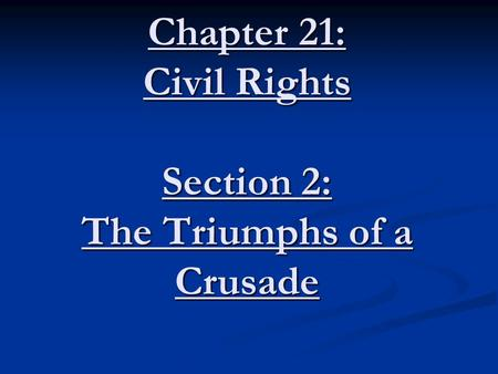 Chapter 21: Civil Rights Section 2: The Triumphs of a Crusade