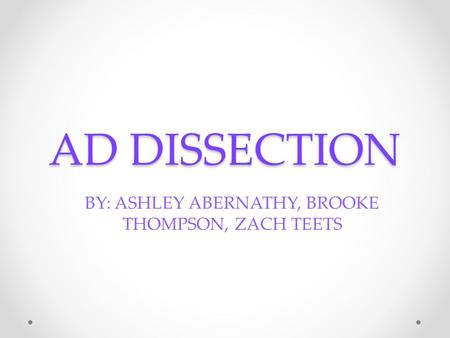 AD DISSECTION BY: ASHLEY ABERNATHY, BROOKE THOMPSON, ZACH TEETS.