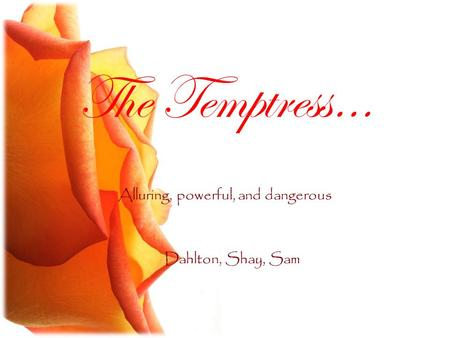 The Temptress… Alluring, powerful, and dangerous Dahlton, Shay, Sam.